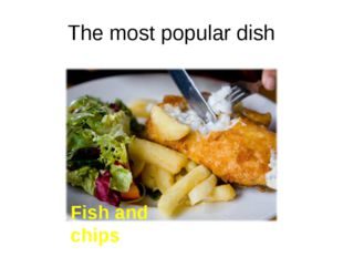 The most popular dish Fish and chips