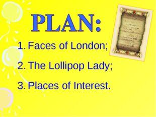 Faces of London; The Lollipop Lady; Places of Interest.