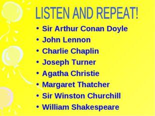 Sir Arthur Conan Doyle John Lennon Charlie Chaplin Joseph Turner Agatha Chris