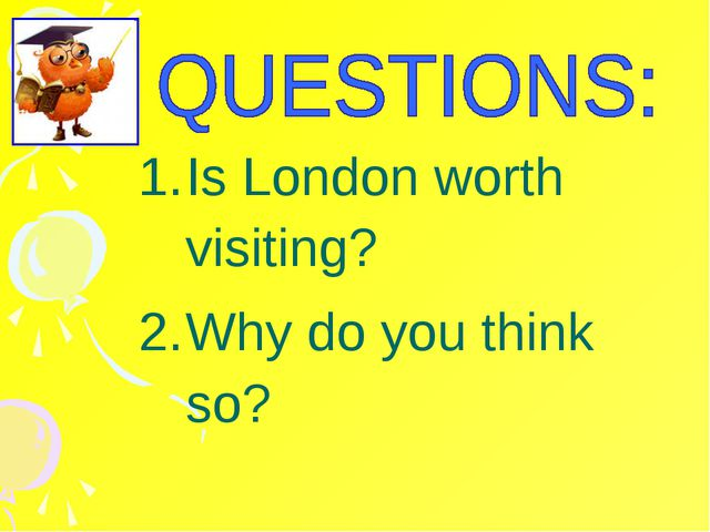 Is London worth visiting? Why do you think so?
