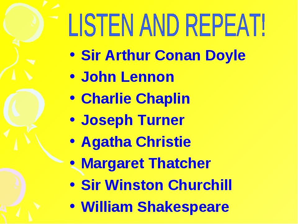 Sir Arthur Conan Doyle John Lennon Charlie Chaplin Joseph Turner Agatha Chris...
