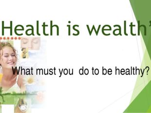 What must you do to be healthy?