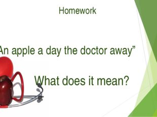 """Homework """"An apple a day the doctor away"""" What does it mean?"""