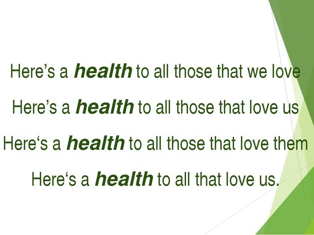 Here's a health to all those that we love Here's a health to all those that...