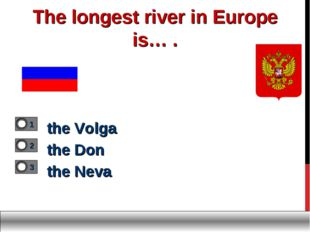 The longest river in Europe is… . the Volga the Don the Neva