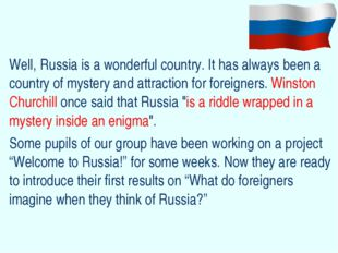 Well, Russia is a wonderful country. It has always been a country of mystery