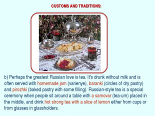 CUSTOMS AND TRADITIONS: b) Perhaps the greatest Russian love is tea. It's dru