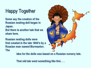 Some say the creation of the Russian nesting doll began in Japan. But there i