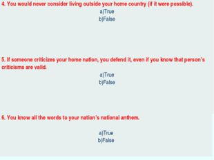 4. You would never consider living outside your home country (if it were poss
