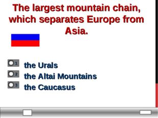 The largest mountain chain, which separates Europe from Asia. the Urals the A
