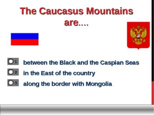 The Caucasus Mountains are.... between the Black and the Caspian Seas in the