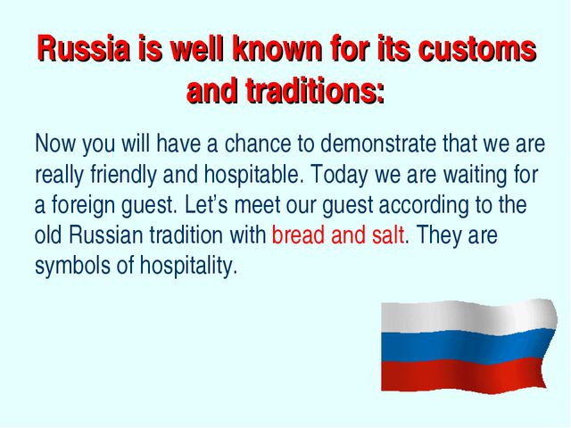 Russia is well known for its customs and traditions: Now you will have a chan...