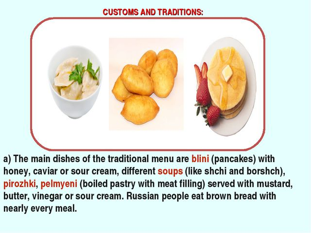 CUSTOMS AND TRADITIONS: a) The main dishes of the traditional menu are blini...