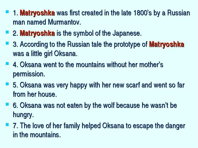 1. Matryoshka was first created in the late 1800's by a Russian man named Mur...