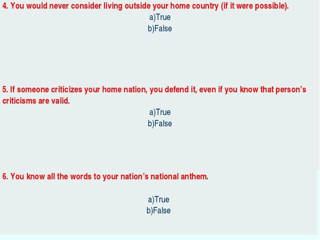 4. You would never consider living outside your home country (if it were poss...