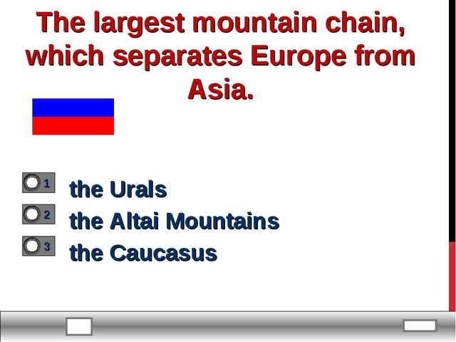 The largest mountain chain, which separates Europe from Asia. the Urals the A...