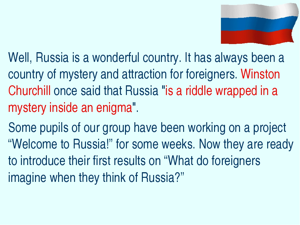 Well, Russia is a wonderful country. It has always been a country of mystery...
