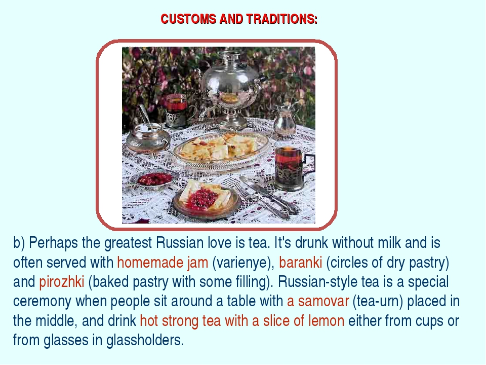 CUSTOMS AND TRADITIONS: b) Perhaps the greatest Russian love is tea. It's dru...