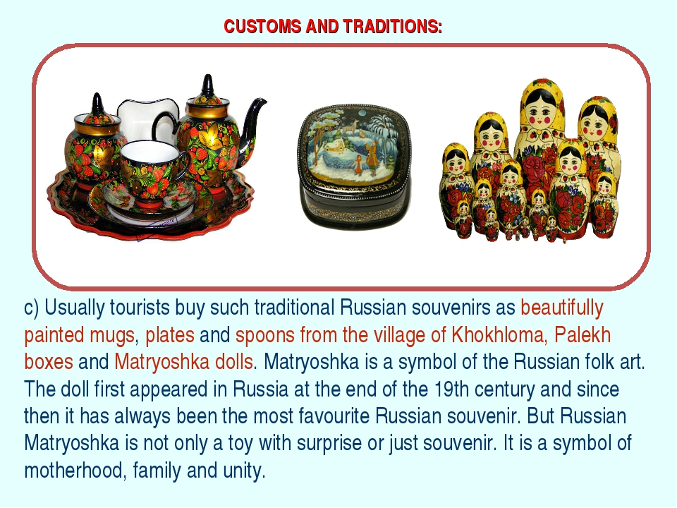 CUSTOMS AND TRADITIONS: c) Usually tourists buy such traditional Russian souv...