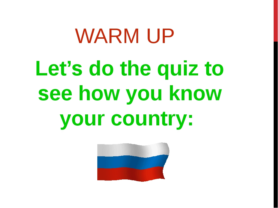 WARM UP Let's do the quiz to see how you know your country: