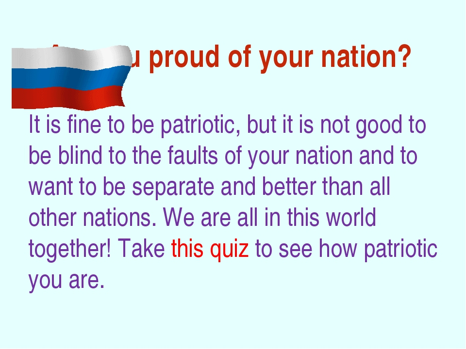Are you proud of your nation? It is fine to be patriotic, but it is not good...