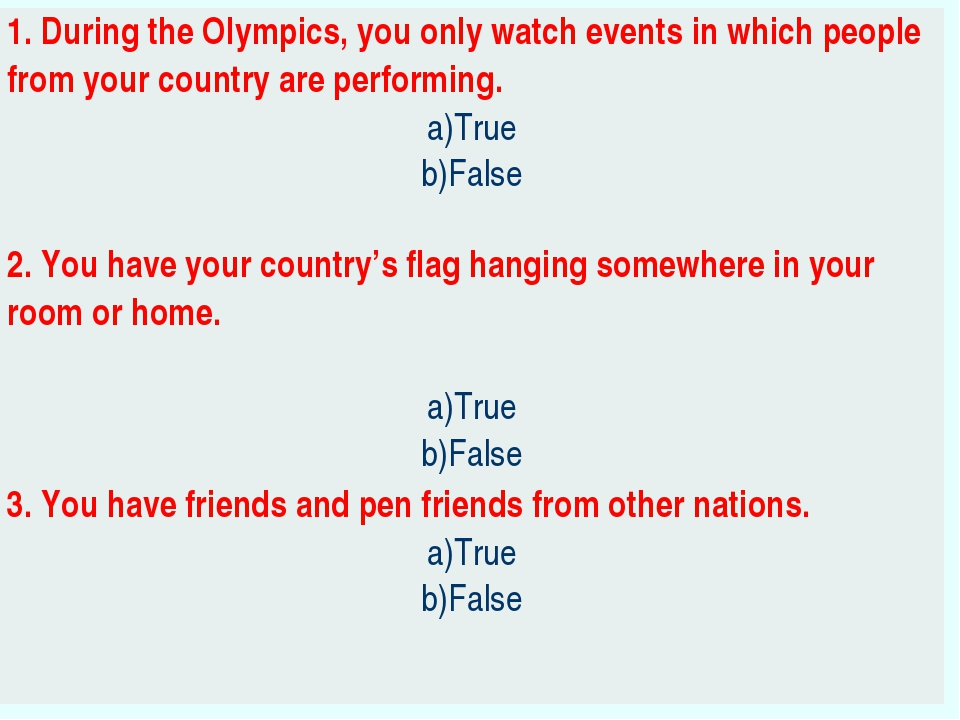 1. During the Olympics, you only watch events in which people from your count...