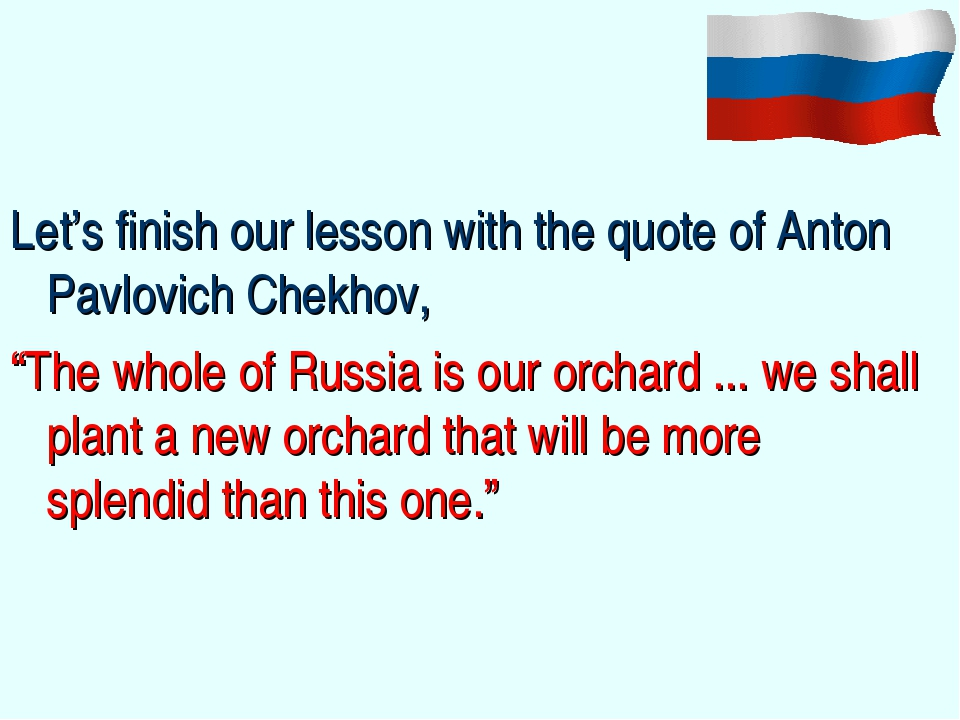 "Let's finish our lesson with the quote of Anton Pavlovich Chekhov, ""The whol..."