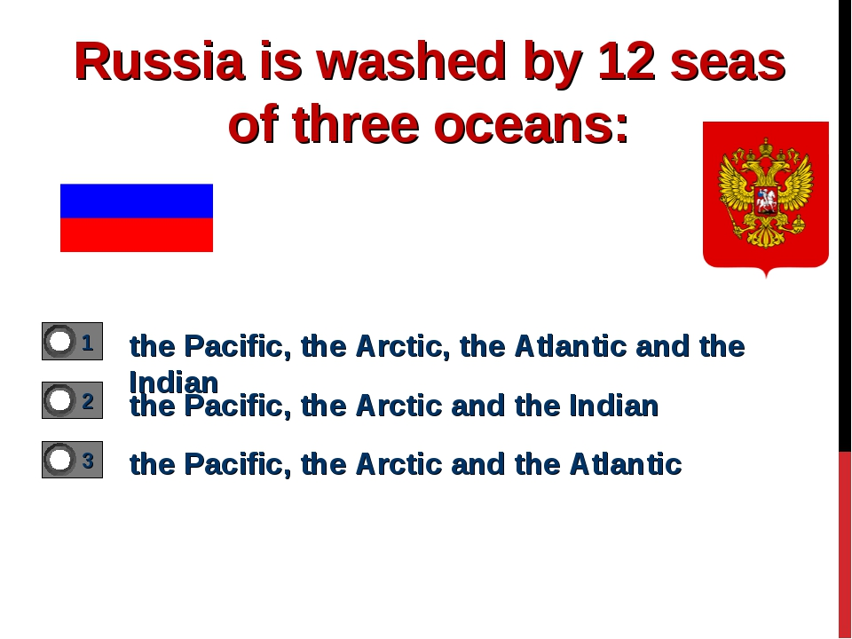 Russia is washed by 12 seas of three oceans: the Pacific, the Arctic, the Atl...