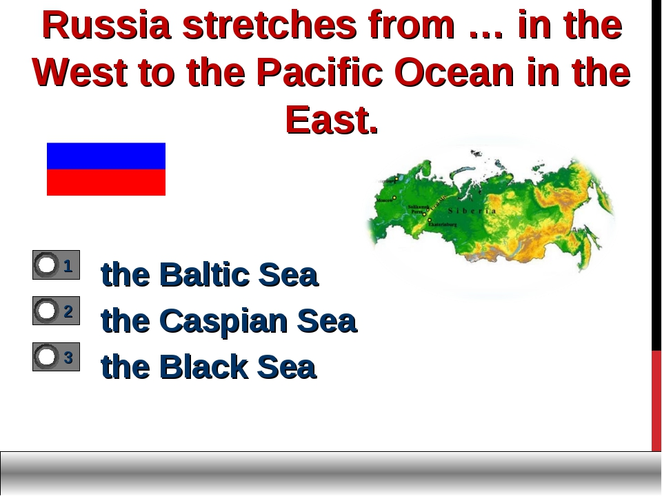 Russia stretches from … in the West to the Pacific Ocean in the East. the Bal...