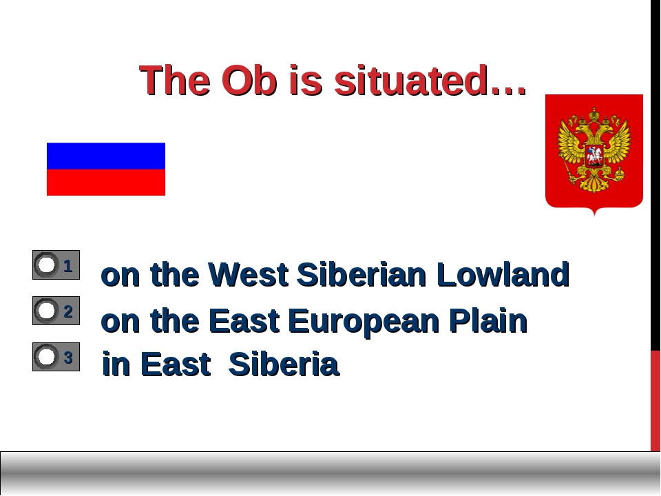 The Ob is situated… on the West Siberian Lowland on the East European Plain...