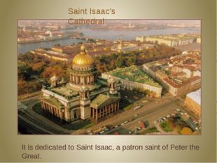 It is dedicated to Saint Isaac, a patron saint of Peter the Great. Saint Isaa