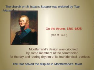 The church on St Isaac's Square was ordered by Tsar Alexander I Montferrand'