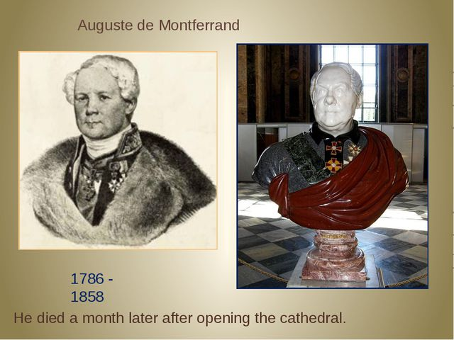 Auguste de Montferrand 1786 - 1858 He died a month later after opening the c...