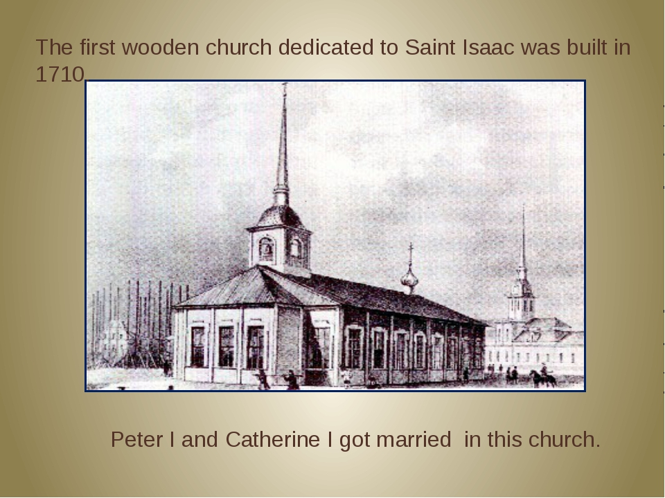 The first wooden church dedicated to Saint Isaac was built in 1710. Peter I a...