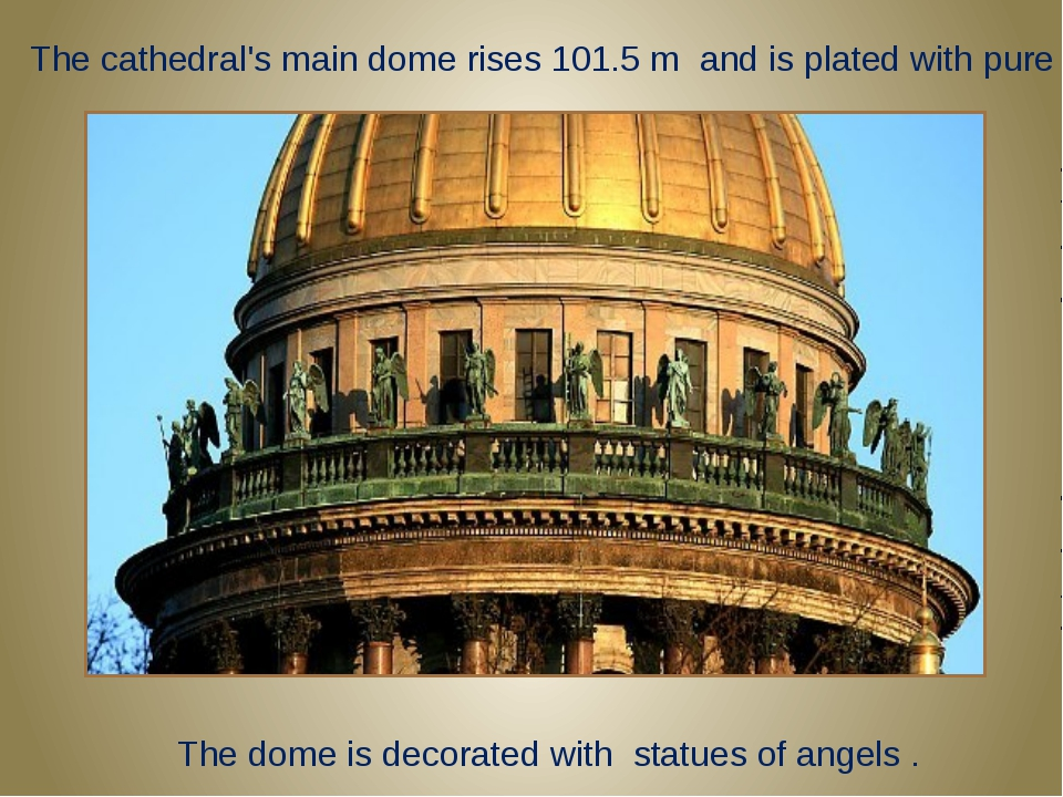 The cathedral's main dome rises 101.5 m and is plated with pure gold. The do...