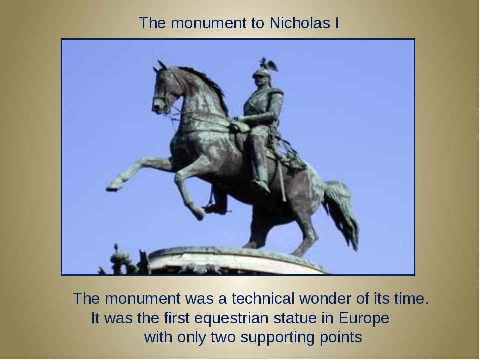 The monument to Nicholas I The monument was a technical wonder of its time. I...