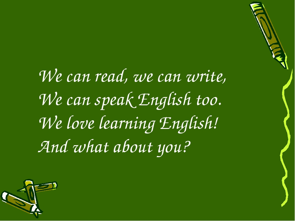 We can read, we can write, We can speak English too. We love learning English...