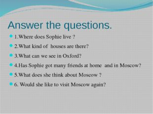 Answer the questions. 1.Where does Sophie live ? 2.What kind of houses are th