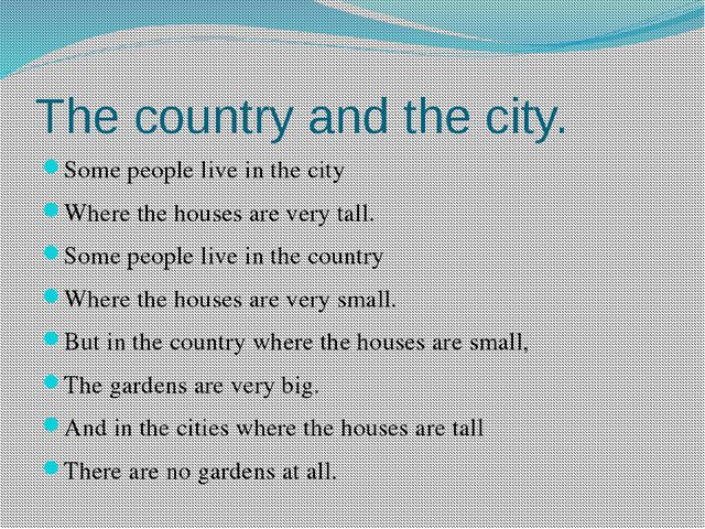 The country and the city. Some people live in the city Where the houses are v...