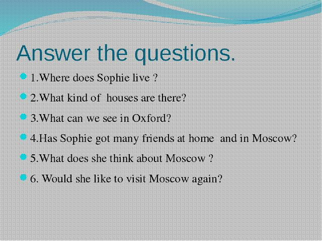 Answer the questions. 1.Where does Sophie live ? 2.What kind of houses are th...