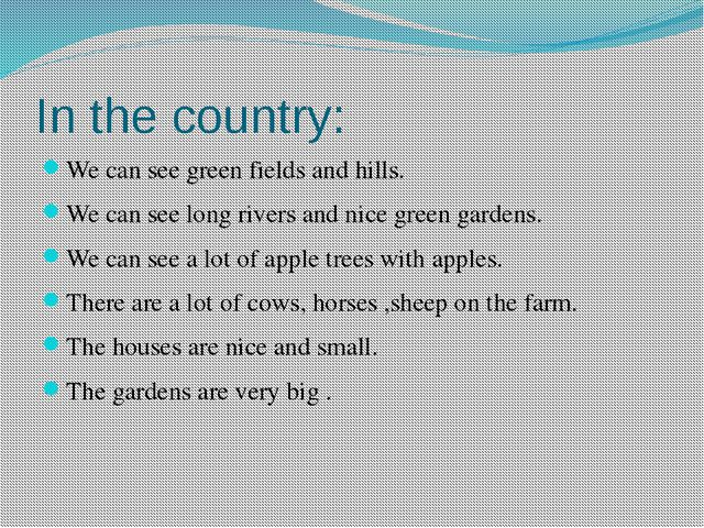 In the country: We can see green fields and hills. We can see long rivers and...