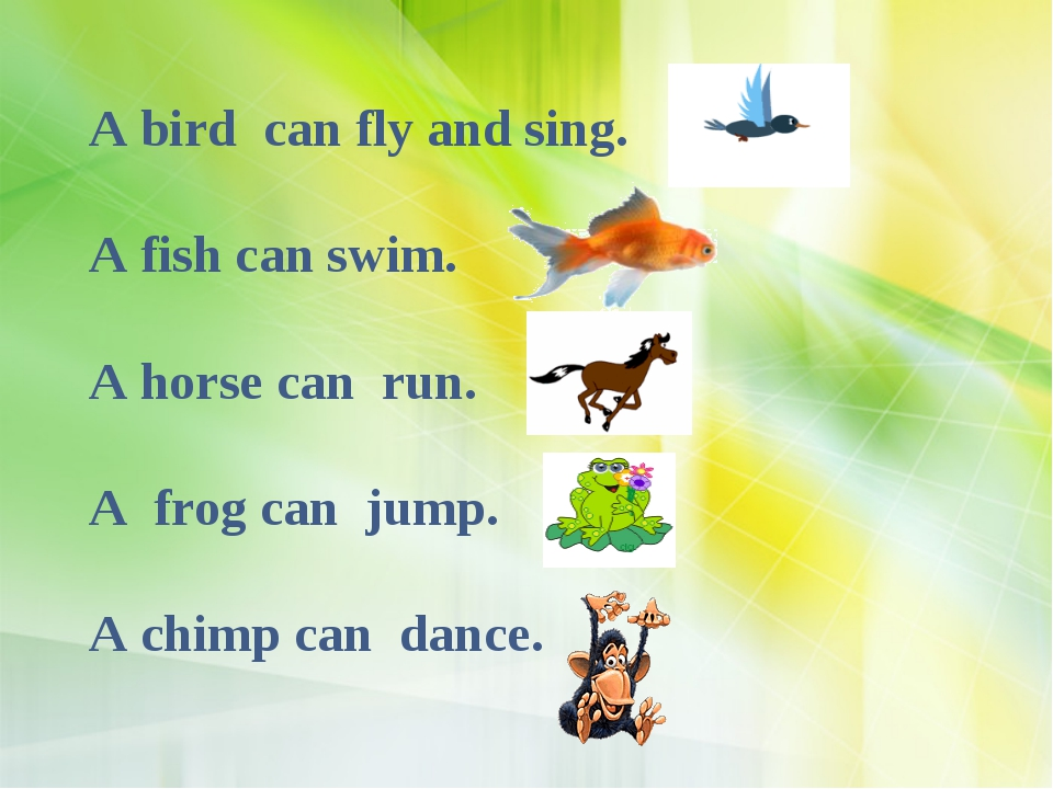A bird can fly and sing. A fish can swim. A horse can run. A frog can jump. A...