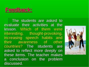 Feedback: The students are asked to evaluate their activities at the lesson.