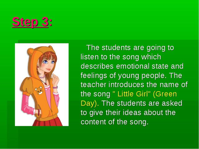 Step 3: The students are going to listen to the song which describes emotiona...