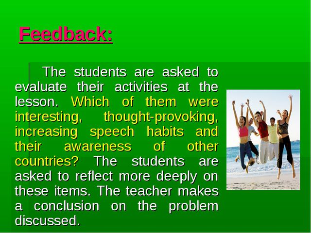 Feedback: The students are asked to evaluate their activities at the lesson....