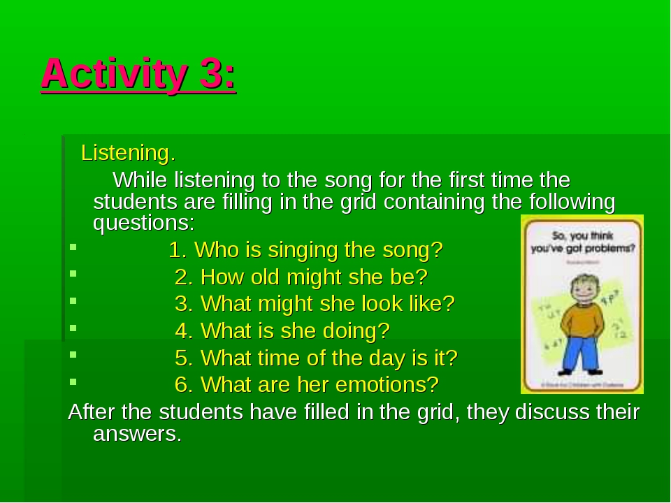 Activity 3: Listening. While listening to the song for the first time the stu...