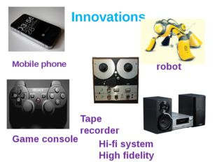 Innovations Mobile phone robot Game console Hi-fi system High fidelity reprod