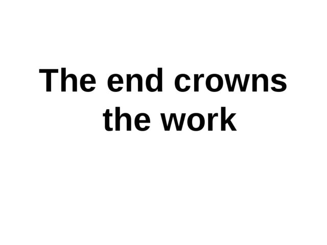 The end crowns the work
