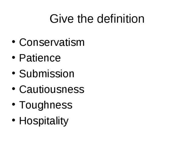 Give the definition Conservatism Patience Submission Cautiousness Toughness H...
