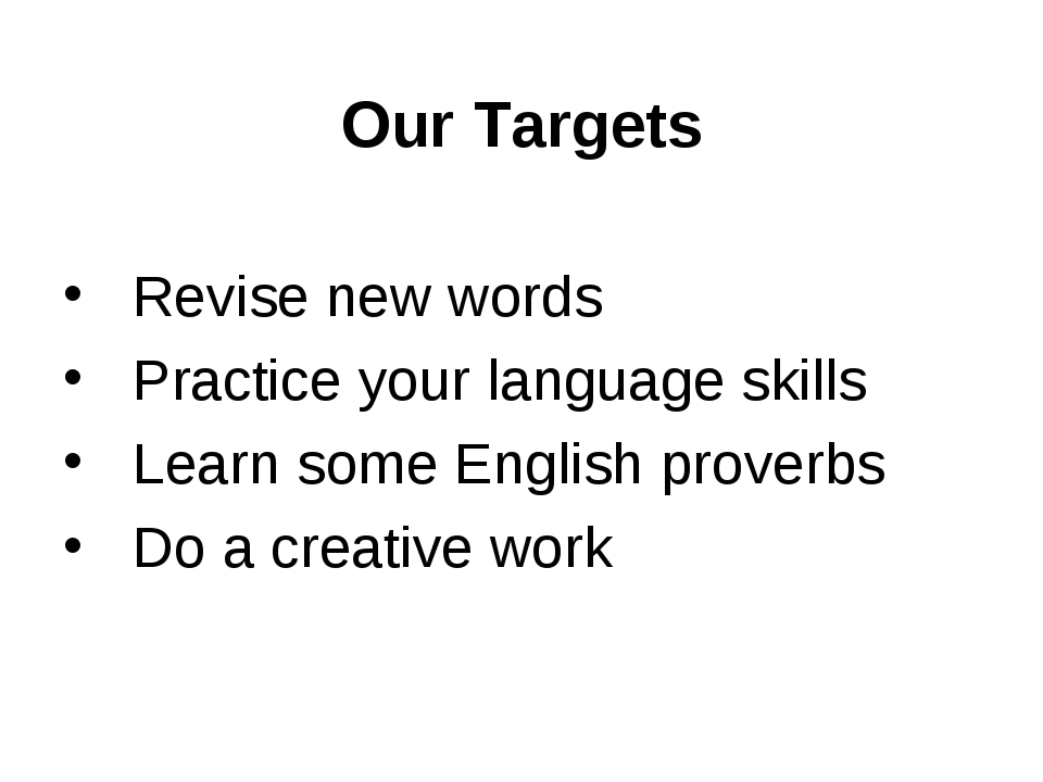 Our Targets Revise new words Practice your language skills Learn some English...